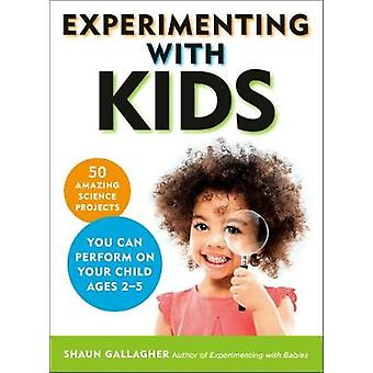 Experimenting with Kids - 50 Amazing Science Projects You Can Perform