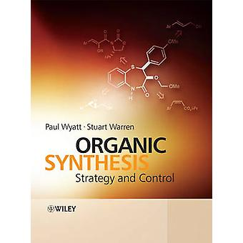 Organic Synthesis - Strategy and Control by Stuart  Warren - 978047192