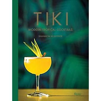 Tiki - Modern Tropical Cocktails by Shannon Mustipher - 9780789335548