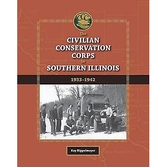 The Civilian Conservation Corps in Southern Illinois - 1933-1942 par K