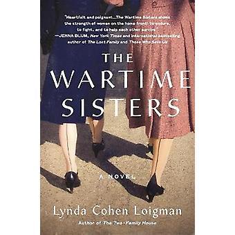 The Wartime Sisters - A Novel by Lynda Cohen Loigman - 9781250140708 B