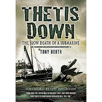 Thetis Down - The Slow Death of a Submarine by Tony Booth - 9781526766