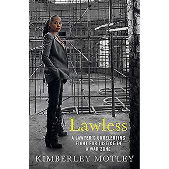 Lawless - Un avocat-apos;s lutte incessante pour la justice dans une zone de guerre par Ki