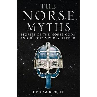 The Norse Myths - Stories of The Norse Gods and Heroes Vividly Retold