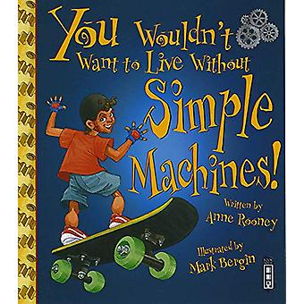 You Wouldn't Want To Live Without Simple Machines! by Anne Rooney - 9