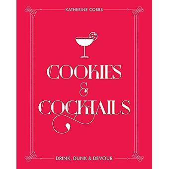 Cookies & Cocktails - Drink - Dunk & Devour by Katherine Cobbs