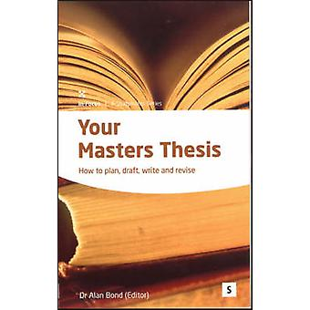 Your Masters Thesis - How to Plan - Draft - Write and Revise (2nd Revi