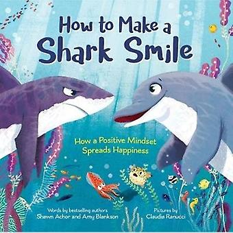 How to Make a Shark Smile by Shawn Schor