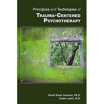 Principles and Techniques of Trauma-Centered Psychotherapy by David R