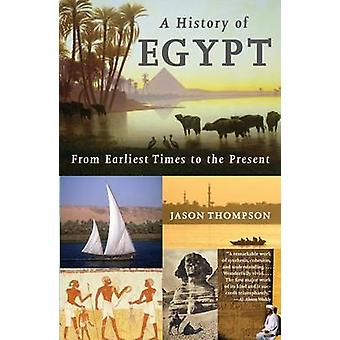 A History of Egypt - From Earliest Times to the Present by Jason Thomp