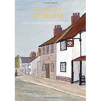 A History of Seamer - In the County of North Yorkshire by Sheila McGeo