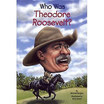 Who Was Theodore Roosevelt? by Michael Burgan - Nancy Harrison - Jerr