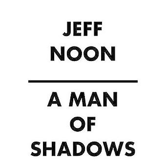 A Man of Shadows by Jeff Noon - 9780857666703 Book