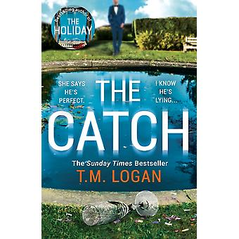 The Catch  The unmissable new thriller from the author of The Holiday Sunday Times bestseller and Richard amp Judy pick by T M Logan