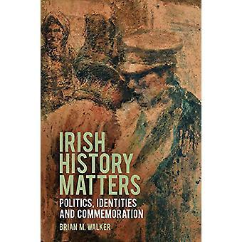 Irish History Matters - Politics - Identities and Commemoration by Pro