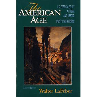 The American Age - U.S. Foreign Policy at Home and Abroad by Walter La