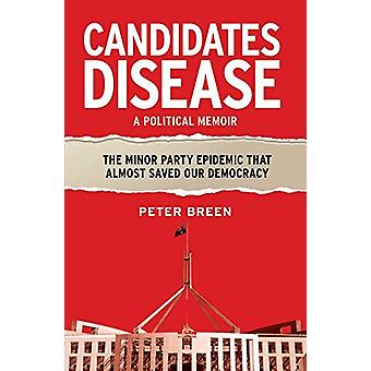 Candidates Disease - The Minor Party Epidemic That Almost Saved Our De