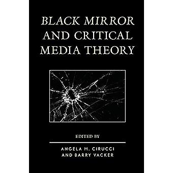 Black Mirror and Critical Media Theory par Angela M. Cirucci - 9781498