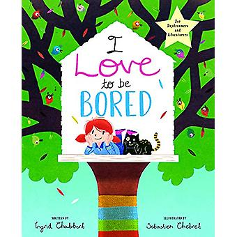 I Love To Be Bored by Ingrid Chabbert - 9781789561753 Book