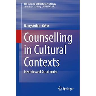 Counselling in Cultural Contexts  Identities and Social Justice by Edited by Nancy Arthur