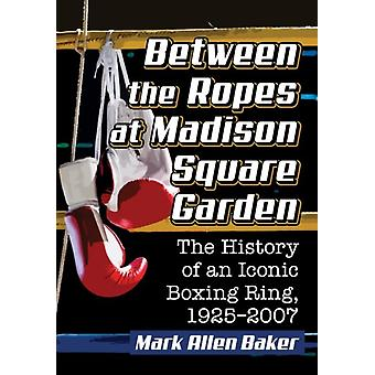 Between the Ropes at Madison Square Garden by Baker & Mark Allen
