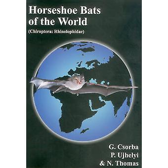 Horseshoe Bats of the World by Csorba & G.Ujhelyi & P.Thomas & N.