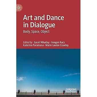 Art and Dance in Dialogue by Edited by Sarah Whatley & Edited by Imogen Racz & Edited by Katerina Paramana & Edited by Marie Louise Crawley