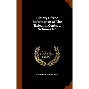 History of the Reformation of the Sixteenth Century - Volumes 1-5 by