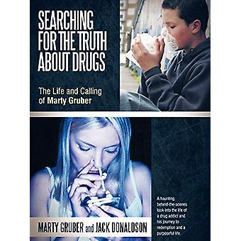 Searching for the Truth about Drugs - The Life and Calling of Marty Gr