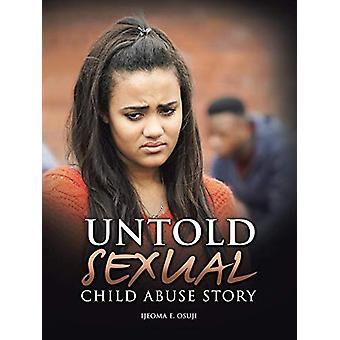 Untold Sexual Child Abuse Story by Ijeoma E Osuji - 9781482876321 Book
