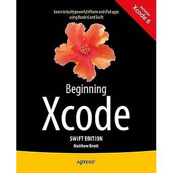 Beginning Xcode - Swift Edition by Matthew Knott - 9781484205396 Book