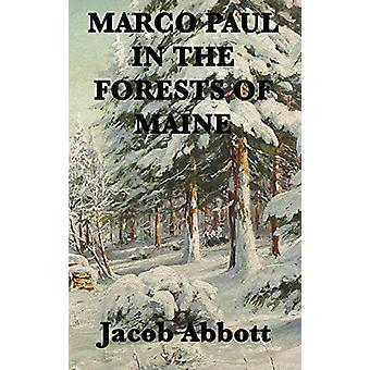 Marco Paul in the Forests of Maine by Jacob Abbott - 9781515420521 Bo
