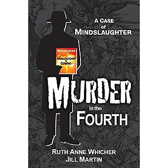 Murder in the Fourth - A Case of Mindslaughter by Ruth Anne Whicher -
