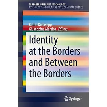 Identity at the Borders and Between the Borders by Edited by Katrin Kullasepp & Edited by Giuseppina Marsico