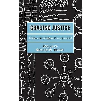 Grading Justice TeacherActivist Approaches to Assessment Critical Communication Pedagogy
