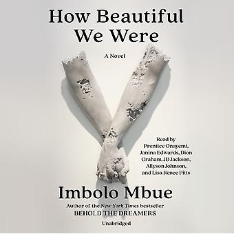 How Beautiful We Were by Imbolo Mbue & Read by Prentice Onayemi & Read by Janina Edwards & Read by Dion Graham & Read by Jd Jackson & Read by Allyson Johnson & Read by Lisa Pitts