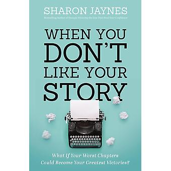 When You Dont Like Your Story by Sharon Jaynes