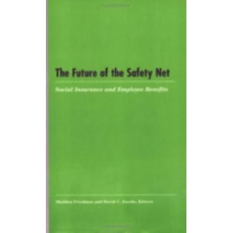 The Future of the Safety Net  Social Insurance and Employee Benefits by Edited by Sheldon Friedman & Edited by David Jacobs