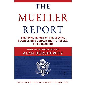 The Mueller Report  The Final Report of the Special Counsel into Donald Trump Russia and Collusion by III Robert S Mueller & Special Counsel s Office U s Department of Justice & Alan Dershowitz
