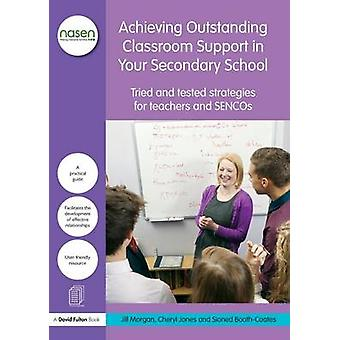 Achieving Outstanding Classroom Support in Your Secondary Sc by Jill Morgan