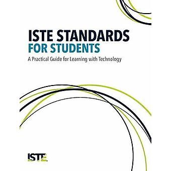 ISTE Standards for Students - A Practical Guide for Learning with Tech