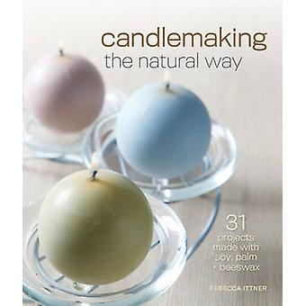 Candlemaking the Natural Way - 31 Projects Made with Soy - Palm & Bees