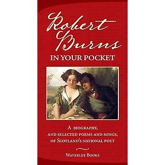 Robert Burns in Your Pocket - A Biography - and Selected Poems and Son