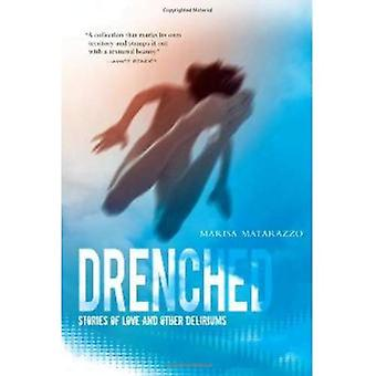 Drenched: Stories of Love and Other Deliriums
