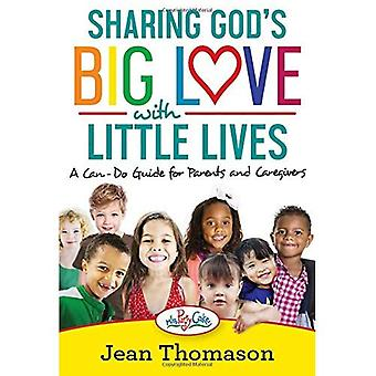 Sharing God's Big Love with Little Lives: A Can-Do Guide for Parents and Caregivers