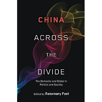 China Across the Divide The Domestic and Global in Politics and Society by Foot & Rosemary