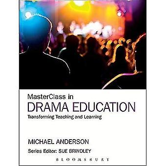 Masterclass i Drama: omforma undervisning och lärande