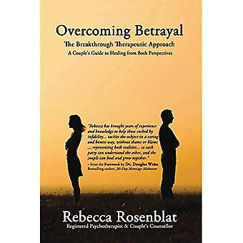 Overcoming Betrayal: The Breakthrough Therapeutic Approach