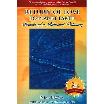Return of Love to Planet Earth Memoir of a Reluctant Visionary by Brown & Nina