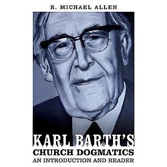 Karl Barths Church Dogmatics An Introduction and Reader by R Michael Allen
